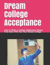 Dream College Acceptance: How to Write a College Application Essay That Gets You into Your Dream College