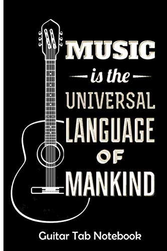 Music Is The Universal Language Of The Universe: Guitar Tab Notebook, 6 String Guitar Chord and Tablature, Music Paper for Guitar Players, Musicians, Teachers and Students