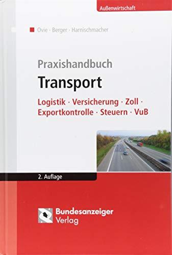 Praxishandbuch Transport: Logistik - Versicherung - Zoll - Exportkontrolle - Steuern - VuB