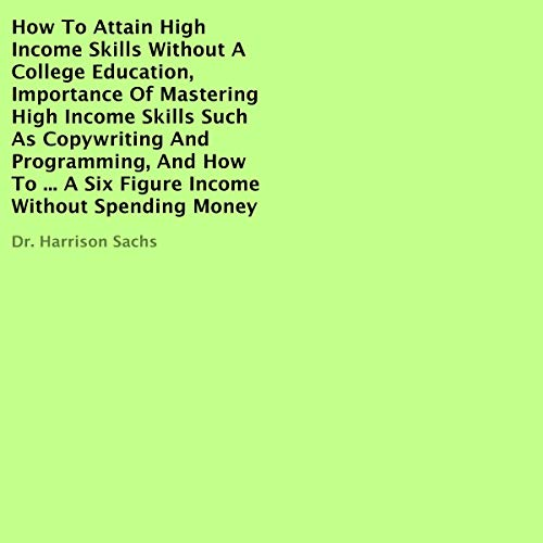 How to Attain High Income Skills Without a College Education  By  cover art