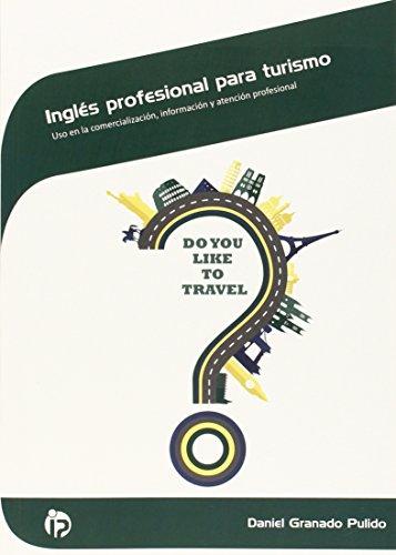 Inglés profesional para turismo: Uso en la comercialización, información y atención profesional...
