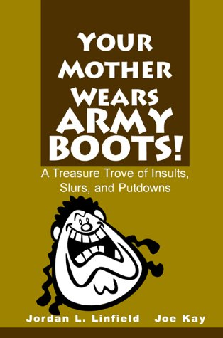 """""""Your Mother Wears Army Boots!"""": A Treasure Trove of Insults, Slurs and Putdowns"""