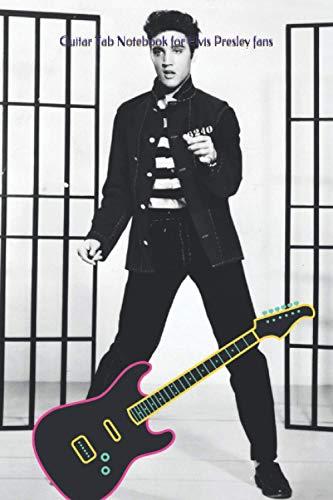 Guitar Tab Notebook for Elvis Presley fans: Blank Guitar Tablature Writing Paper: Cute Gift Idea For Elvis Lovers / 6'x 9' 120 guitar tabs