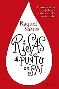 Risas al punto de sal: El extraordinario viaje de una madre y una hija muy especial par Raquel Sastre