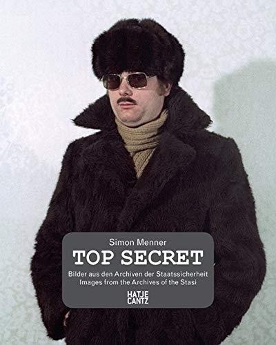 Top Secret: Bilder aus den Archiven der Staatssicherheit / Images from the Stasi Archives