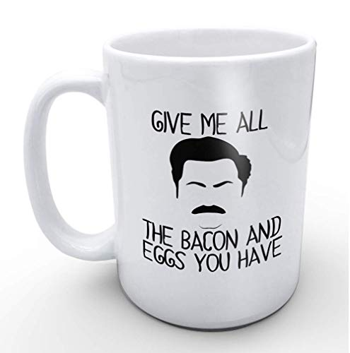 Give Me All The Bacon And Eggs You Have Ron Swanson quote- Funny White Mug 15oz Coffee Mugs or Tea Cup Cool Birthday/christmas Gifts