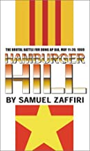 Hamburger Hill: The Brutal Battle for Dong Ap Bia, May 11-20, 1969