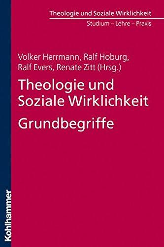 Theologie und Soziale Wirklichkeit. Grundbegriffe (Theologie und Soziale Wirklichkeit / Studium - Lehre - Praxis)