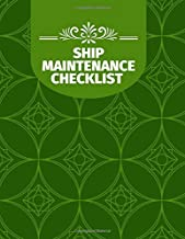 Ship Maintenance Checklist: Marine Vessel Routine Inspection Checklist Book, Safety Guide Check, Repair & Technical Log, Operating Management ... with 120 pages. (Ship Maintenance Logbook)