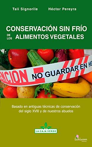 Conservación sin frío de los alimentos vegetales: Basado en antiguas técnicas de...
