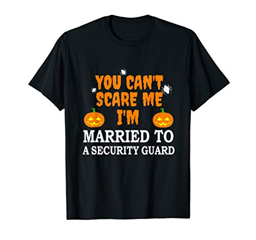Can't Scare Me Married a Security Guard Scary Halloween Gift T-Shirt