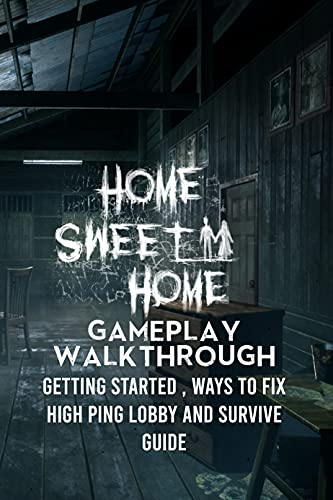 Home Sweet Home Gameplay Walkthrough: Getting Started , Ways to Fix High Ping Lobby and Survive Guide: Home Sweet Home Horror Game (English Edition)