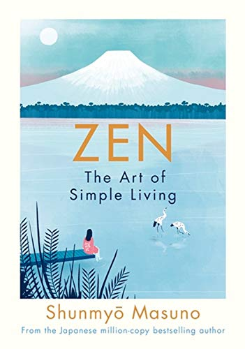 Zen: the art of simple living : 100 daily practices from a Japanese Zen monk for a lifetime of calm and joy