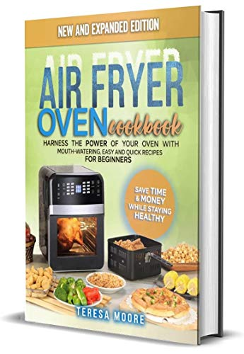 Air Fryer Oven Cookbook: Harness the Power of Your Oven With Mouth-Watering, Easy and Quick Recipes for Beginners   Save Time & Money While Staying Healthy 1