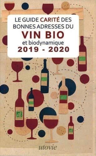 Les Bonnes Adresses de Vin Bio et Biodynamique 2019 - 2020 - le Guide Carite: Le Guide Carité