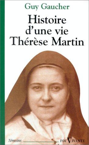 Histoire d'une vie, Thérèse Martin (1873-1897). Soeur Thérèse de l'enfant-Jésus de la Sainte-Face