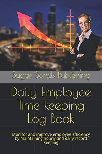 Daily Employee Time keeping Log Book: Monitor and improve employee efficiency by maintaining hourly and daily record keeping