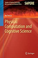 Physical Computation and Cognitive Science (Studies in Applied Philosophy, Epistemology and Rational Ethics) by Nir Fresco(2013-10-13)