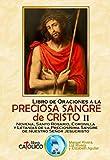 LIBRO DE ORACIONES A LA PRECIOSA SANGRE DE CRISTO II. NOVENA, SANTO ROSARIO, CORONILLA Y LETANÍAS DE LA PRECIOSÍSIMA SANGRE DE NUESTRO SEÑOR JESUCRISTO
