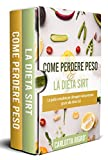 PERDERE PESO E LA DIETA SIRT; La guida completa per dimagrire velocemente grazie alla dieta Sirt