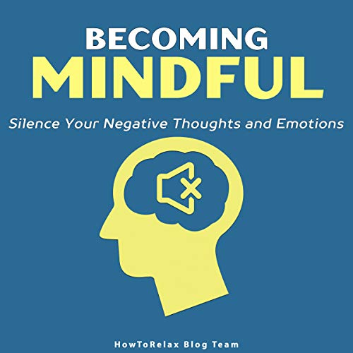 Becoming Mindful: Silence Your Negative Thoughts and Emotions to Regain Control of Your Life audiobook cover art