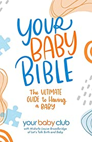 Your Baby Bible: The Ultimate Guide to Having a Baby