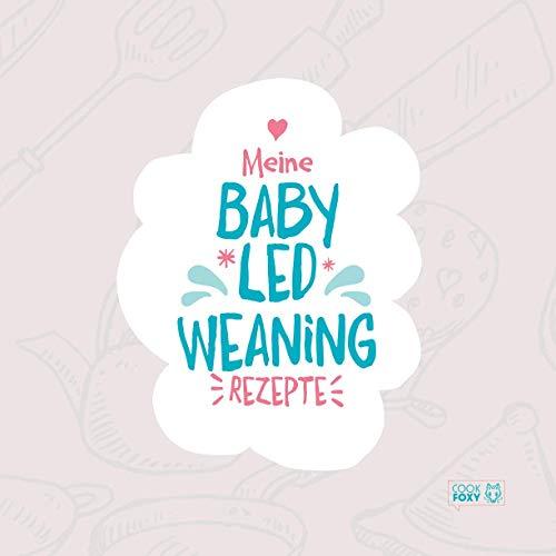 Meine Baby Led Weaning Rezepte: Leeres Rezeptbuch mit Inhaltsverzeichnis für deine gesunde und breifreie Rezeptsammlung zum selber schreiben.
