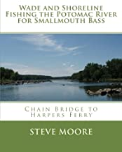 Wade and Shoreline Fishing the Potomac River for Smallmouth Bass: Chain Bridge to Harpers Ferry (CatchGuide Series)