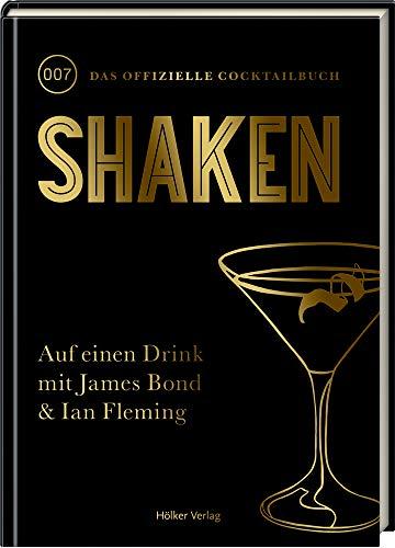 Shaken: 007 - Das offizielle Cocktail-Buch