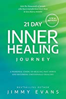 21 Day Inner Healing Journey: A Personal Guide to Healing Past Hurts and Becoming Emotionally Healthy
