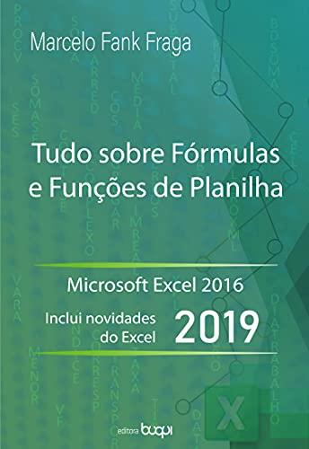 Tudo sobre fórmulas e funções de planilha: microsoft Excel 2016 : inclui novidades de Excel 2019 (Portuguese Edition)