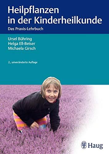 Bühring/Ell-Beiser/Girsch:<br /> Heilpflanzen in der Kinderheilkunde. Das Praxis-Lehrbuch