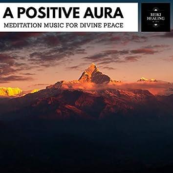 A Positive Aura - Meditation Music For Divine Peace