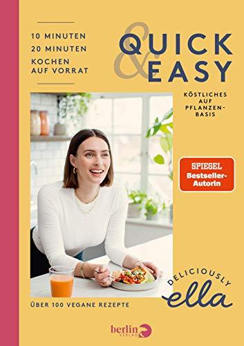 Deliciously Ella. Quick & Easy: Köstliches auf Pflanzenbasis