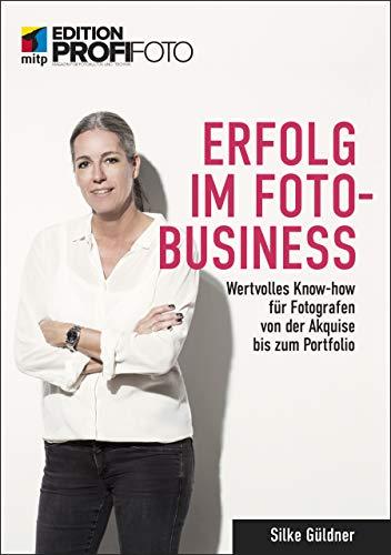 Erfolg im Foto-Business: Wertvolles Know-how für Fotografen von der Akquise bis zum Portfolio (mitp Edition ProfiFoto)