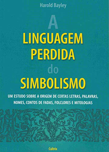A Linguagem Perdida do Simbolismo: A Linguagem Perdida do Simbolismo