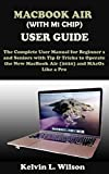 MACBOOK AIR USER GUIDE: The Ultimate Instruction Manual to Master Your Macos MacBook Air for Both Beginners And Seniors with Tips And Tricks, All With ... of Illustrative pictures (English Edition)