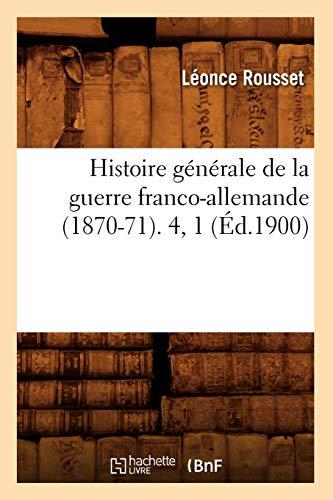 Histoire générale de la guerre franco-allemande (1870-71). 4, 1 (Éd.1900)