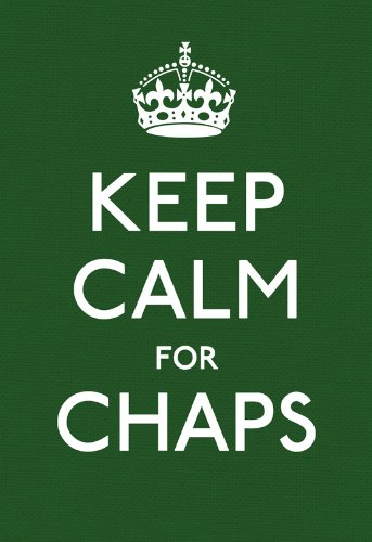Keep Calm for Chaps: Good Advice for Hard Times (English Edition)