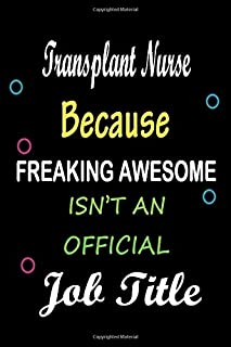Transplant Nurse Because Freaking Awesome isn't an Official job Title: Lined Notebook / Diary / Thanksgiving & Birthday Gift for Transplant Nurse