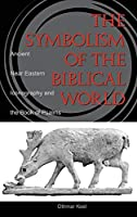 The Symbolism of the Biblical World: Ancient Near Eastern Iconography and the Book of Psalms