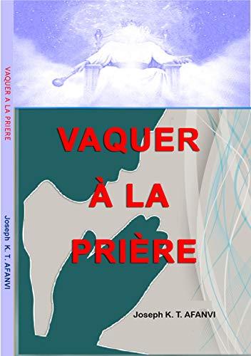 VAQUER A LA PRIERE: PRIER SANS CESSE (French Edition)