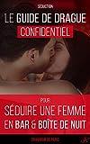Séduction: Le guide de drague confidentiel pour séduire une femme en bar et boîte de...