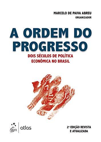 A Ordem do Progresso: Dois Séculos de Política Econômica no Brasil