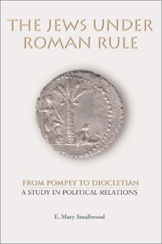 The Jews Under Roman Rule: From Pompey to Diocletian : A Study in Political Relations (Vol 20)
