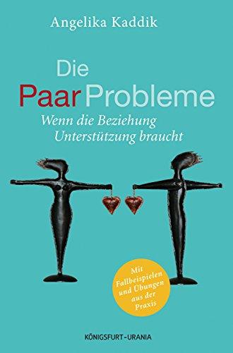 Die PaarProbleme: Wenn die Beziehung Unterstützung braucht von [Angelika Kaddik]