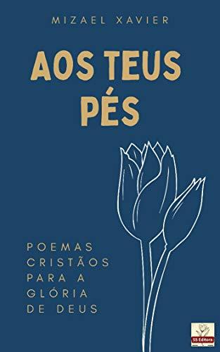 AOS TEUS PÉS: Poemas cristãos para a glória de Deus!