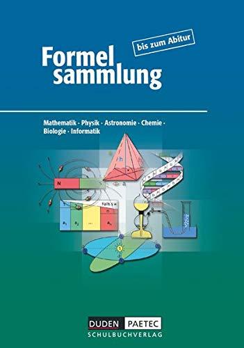 Formelsammlung bis zum Abitur - Mathematik - Physik - Astronomie - Chemie - Biologie - Informatik: Formelsammlung - Allgemeine Ausgabe