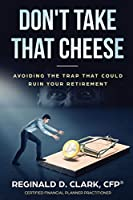 Don't Take That Cheese: Avoiding The Trap That Can Ruin Your Retirement