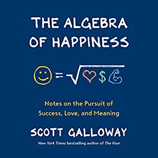 The Algebra of Happiness     Notes on the Pursuit of Success, Love, and Meaning              By:                                                                                                                                 Scott Galloway                               Narrated by:                                                                                                                                 Scott Galloway                      Length: 3 hrs and 35 mins     213 ratings     Overall 4.7